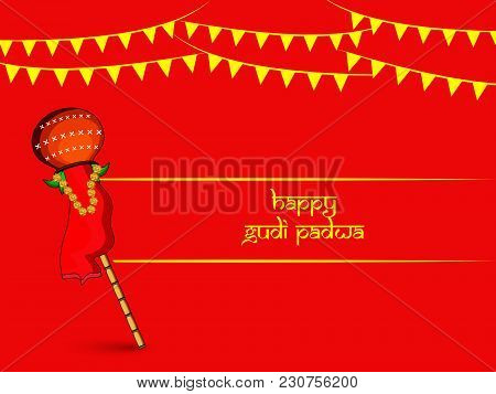 Illustration Of Bamboo, Earthen Pot And Decoration With Happy Gudi Padwa Text On The Occasion Of Hin