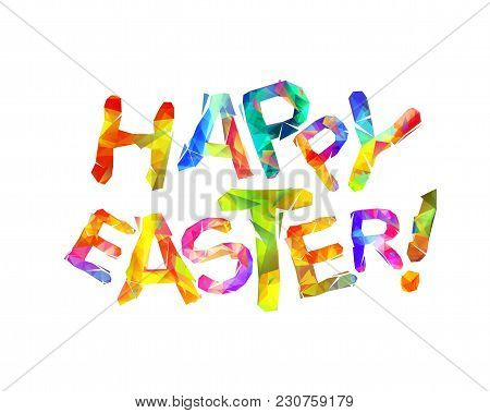 Happy Easter. Colorful Vector Inscription Of Triangular Letters