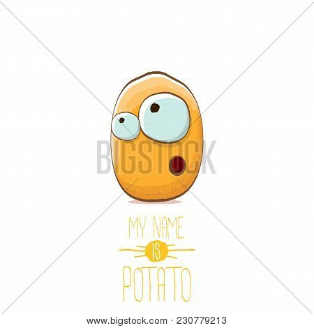 Vector Funny Cartoon Cute Tiny Potato Character Isolated On White Background. My Name Is Potato Vect