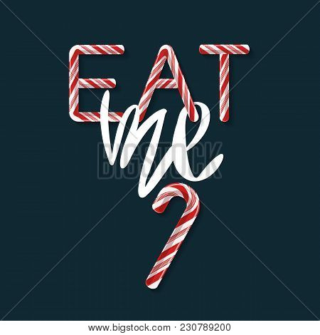 Eat Me - Creative Poster With Handdrawn Lettering. Handwritten White Phrase And Candy Cane Red And P