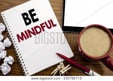 Conceptual Hand Writing Text Caption Inspiration Showing Be Mindful. Business Concept For Mindfulnes