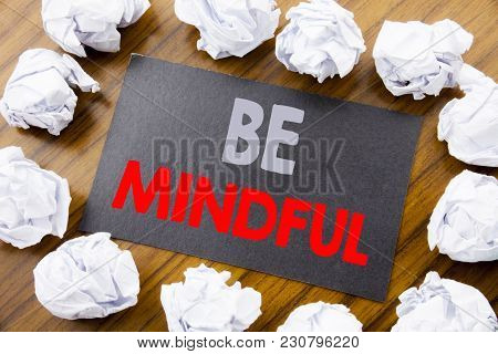 Hand Writing Text Caption Showing Be Mindful. Business Concept For Mindfulness Healthy Spirit Writte
