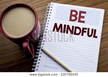 Hand Writing Text Caption Inspiration Showing Be Mindful. Business Concept For Mindfulness Healthy S