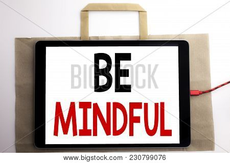Handwriting Announcement Text Showing Be Mindful. Business Concept For Mindfulness Healthy Spirit Wr