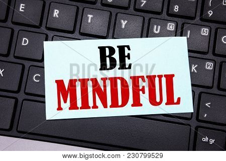 Word, Writing Be Mindful. Business Concept For Mindfulness Healthy Spirit Written On Sticky Note Pap