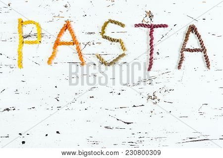 Colorful Letter Form The Raw Uncoocked Pasta Word Pasta, Top View