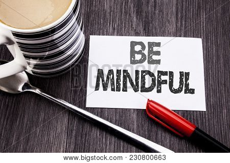 Conceptual Hand Writing Text Caption Showing Be Mindful. Business Concept For Mindfulness Healthy Sp