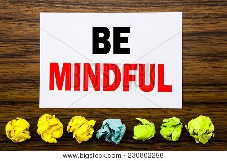 Hand Writing Text Caption Inspiration Showing Be Mindful. Concept For Mindfulness Healthy Spirit Wri