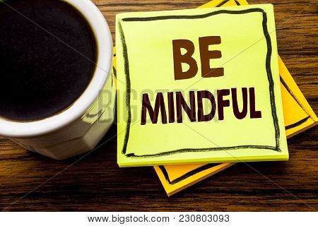 Handwritten Text Showing Be Mindful. Business Concept For Mindfulness Healthy Spirit Written On Stic