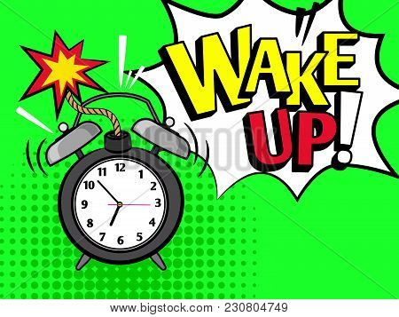 Wake Up Cartoon Word In Speeck Bubble, Pop Art Style Coloful Icon With Alarm Clock, Vector Illustrat