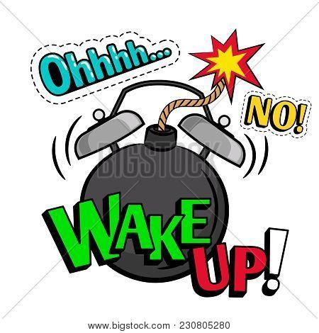 Wake Up, No Cartoon Words, Pop Art Style Coloful Illustration With Bomb Alarm Clock, Vector