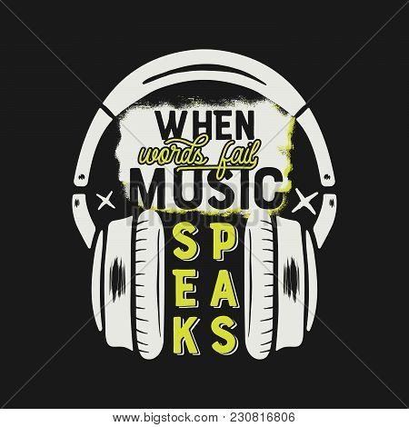 Music Tee Graphic Design, Poster. Music Inspirational Quote. Headphones T-shirt Print Design, Vintag