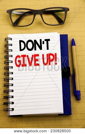 Handwriting Announcement Text Showing Don T Give Up. Business Concept For Motivation Determination,