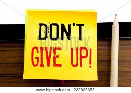 Hand Writing Text Caption Inspiration   Don T Give Up. Business Concept For Motivation Determination