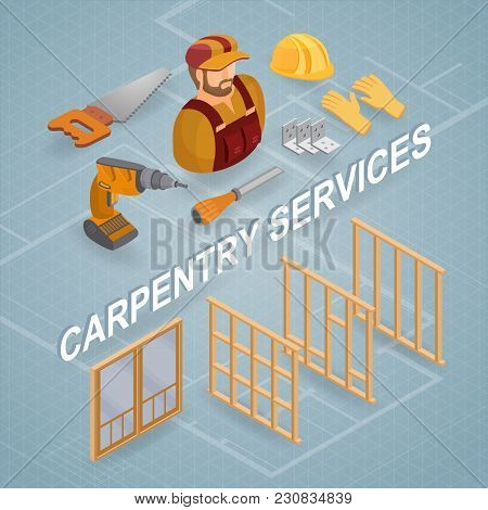 Carpentry Services. Isometric Interior Repairs Concept. Worker, Equipment And Items Isometric Icon.