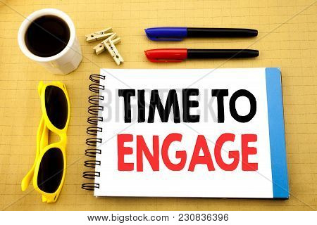 Writing Text Showing Time To Engage. Business Concept For Engagement Involvement Written On Sticky N