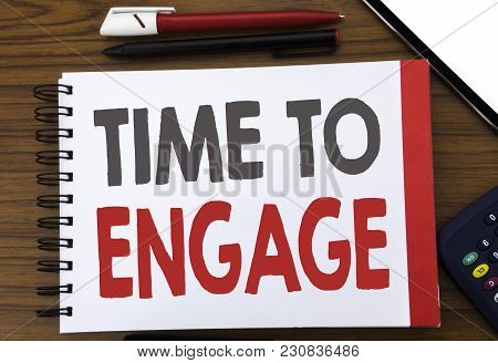 Handwritten Text Showing Time To Engage. Business Concept Writing For Engagement Involvement Written