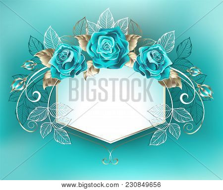 White Banner, Decorated With Turquoise Roses With Leaves Of White Gold On Turquoise Background. Blue