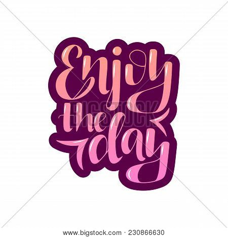 Lettering Phrase Enjoy The Day On The Color Background. Can Be Use For Prints.