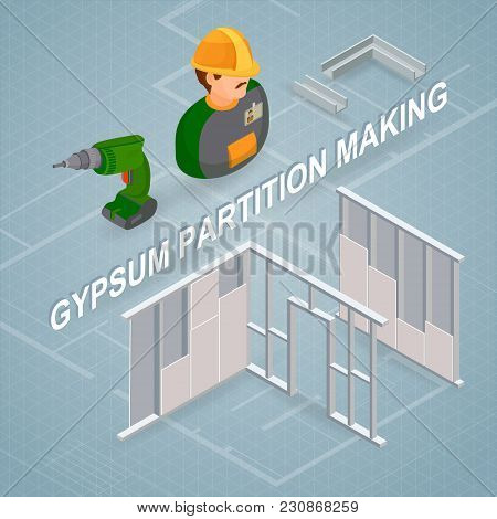 Gypsum Partition Making. Building Services. Isometric Interior Repairs Concept. Worker, Equipment An