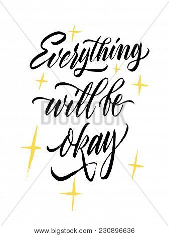 Everything Will Be Okey - Lettering. Brush Pen Inspiration Quote. Hand Drawn Calligraphy. Modern Han