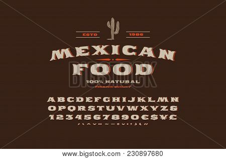Decorative Serif Font In Retro Style. Label Template For Mexican Restaurant. Letters And Numbers For