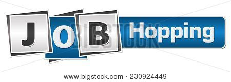 Job Hopping Text Written Over Blue Grey Background.