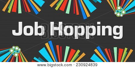Job Hopping Text Written Over Dark Colorful Background.