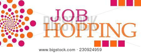 Job Hopping Text Written Over Pink Orange Background.