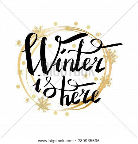 Winter Is Here Calligraphic Inscription Written In Round Golden Frame Vector Illustration Isolated O