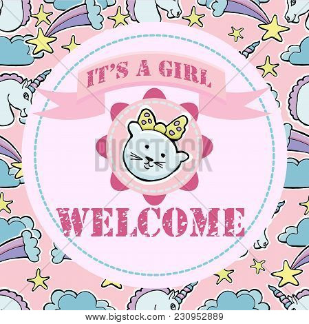 Baby Shower And Welcome Greeting Card. Text It's A Girl, Welcome. Cute Little Kitten, Unicorns, Come