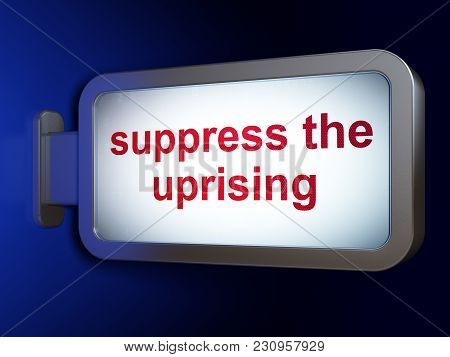 Political Concept: Suppress The Uprising On Advertising Billboard Background, 3d Rendering