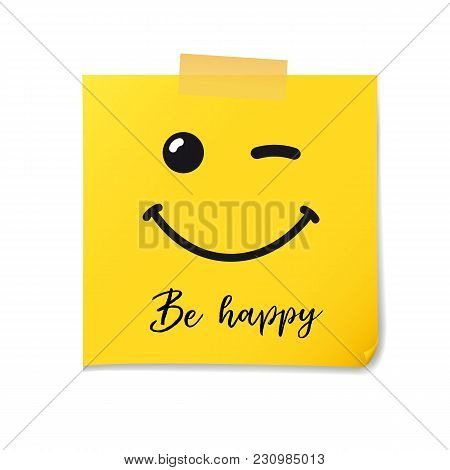 Smile On Yellow Note Paper Sheet Sticker And Message Be Happy. Vector Post Office Memo And Smiling O