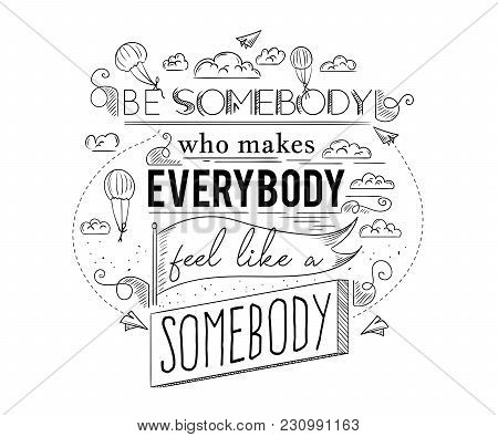 Typography Poster With Hand Drawn Elements. Inspirational Quote. Be Somebody Who Makes Everybody Fee
