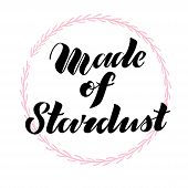 Vector illustration of textured brush lettering quote Made of Stardust in pink floral wreath for print, card, blog, banner or other design project poster