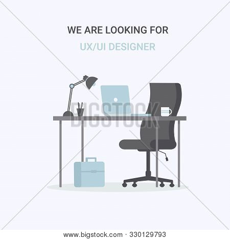 Composition Office Workplace, Chair, Desk, Laptop. We Are Looking For Ux Ui Designer. Flat Vector Il