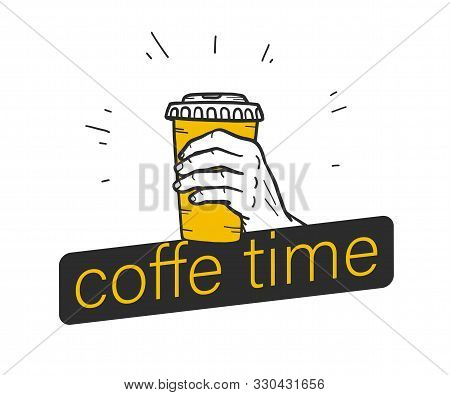 Coffee Time Concept With Text Banner, Human Hand Holding Coffee Cup Isolated On White Background. Ha