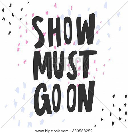 Show Must Go On. Sticker For Social Media Content. Vector Hand Drawn Illustration Design.