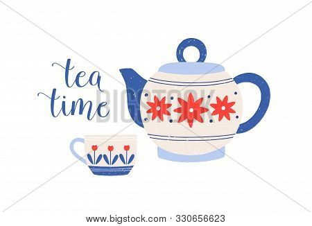 Tea Cup And Teapot Vector Illustration. Porcelain Crockery With Tea Time Phrase Isolated On White Ba
