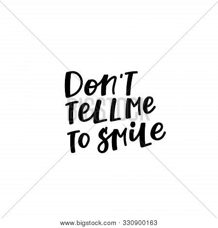 Dont Tell Me To Smile Girl Power Quote Feminist Lettering. Calligraphy Inspiration Graphic Design Ty
