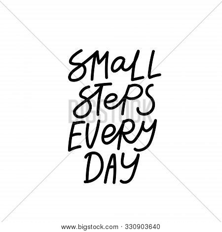 Small Step Every Day Support Quote Lettering. Calligraphy Inspiration Graphic Design Typography Elem