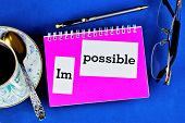 The impossible is possible-an estimate of the incredible, the extraordinary, the exceptional. Impossible-unworkable. Opportunity indicates the probability of an event. poster