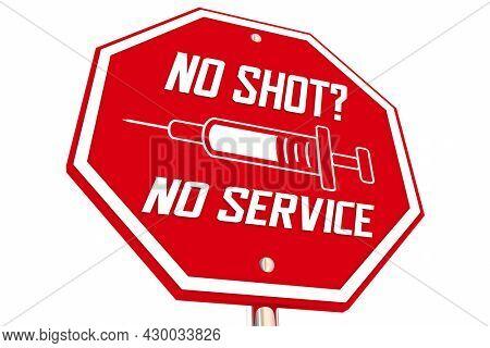 No Shot No Service Vaccine Requirement Stop Sign Rule Mandate 3d Illustration