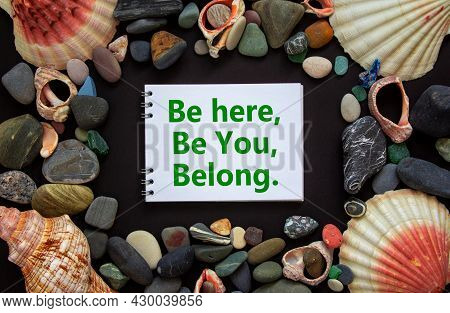 Inclusion And Belonging Symbol. Words Be Here, Be You, Belong On A Beautiful White Note, Black Backg