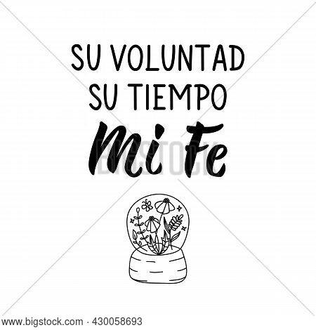 Su Voluntad, Su Tiempo, Mi Fe. Lettering. Translation From Spanish - His Will, His Time, My Faith. E