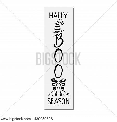 Happy Boo Season Lettering With Witch Shoes And Hat Sketch. Vertical Halloween Sign. Front Porch Sig