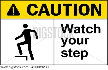 Watch Your Step Caution Sign. Safety Signs And Symbols.
