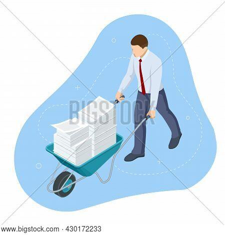 Isometric Businessman Driving A Wheelbarrow With Paper Documents. Unorganized Office Work. Bureaucra