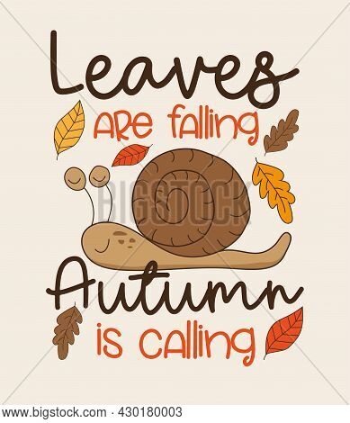 Leaves Are Falling Autumn Is Calling - Autumnal Greeting With Cute Snail And Leaves. Good For Greeti