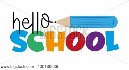 Hello School - First Day Of School Greeting Text With Pencil. Good For T Shirt Print, Childhood, Pos